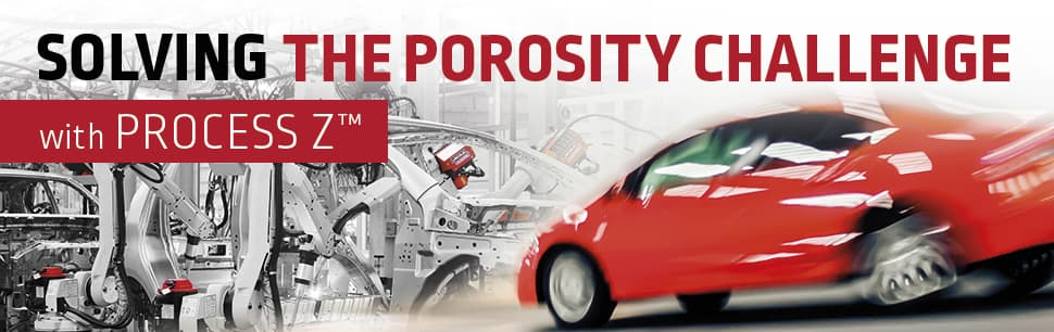 Solving the porosity challenge with Process Z™