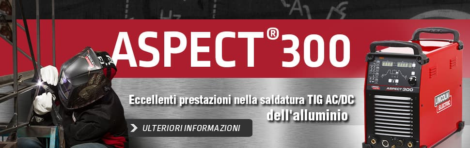 Aspect 300: eccellenti prestazioni nella saldatura TIG AC/DC dell'alluminio