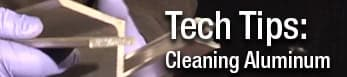 Tech Tips: Cleaning Aluminum